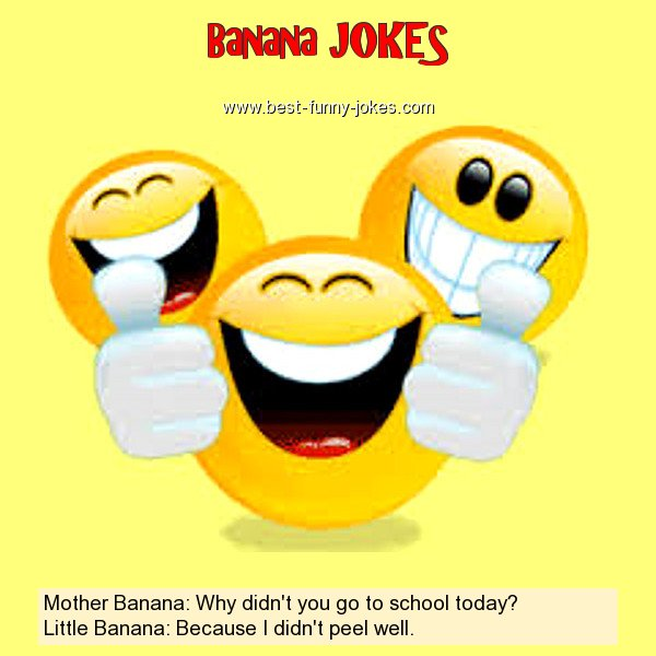 Mother Banana: Why didn't you