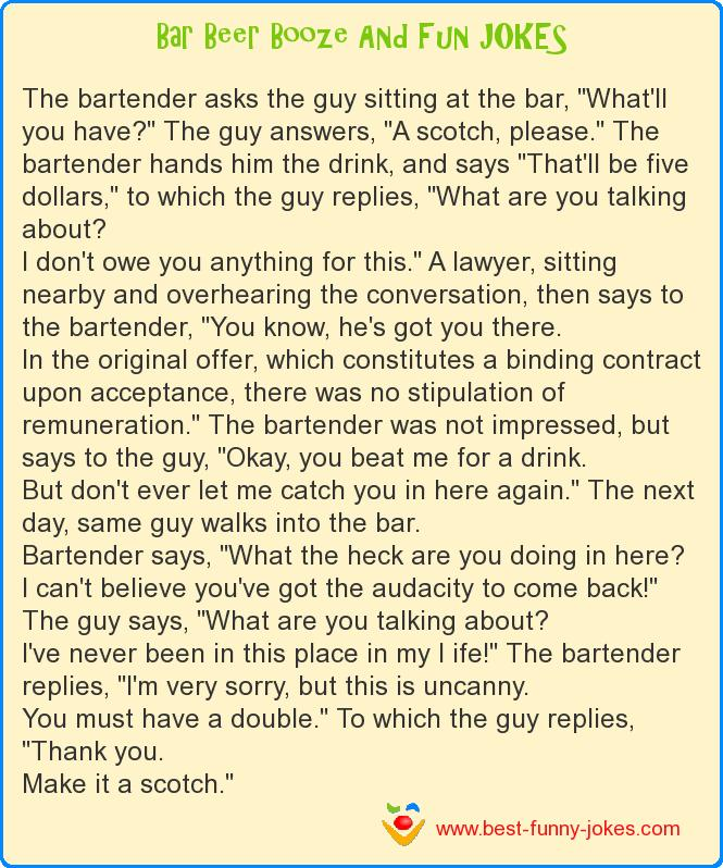 The bartender asks the guy s