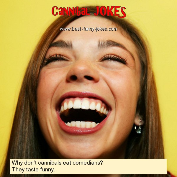Why don't cannibals eat comedi