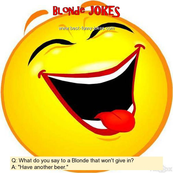 Q: What do you say to a Blonde