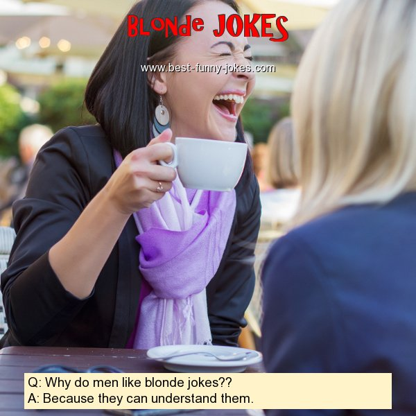 Q: Why do men like blonde joke