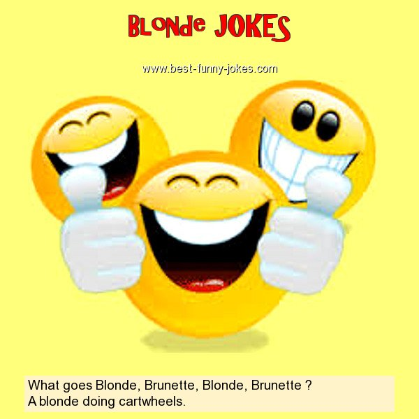 What goes Blonde, Brunette, Bl