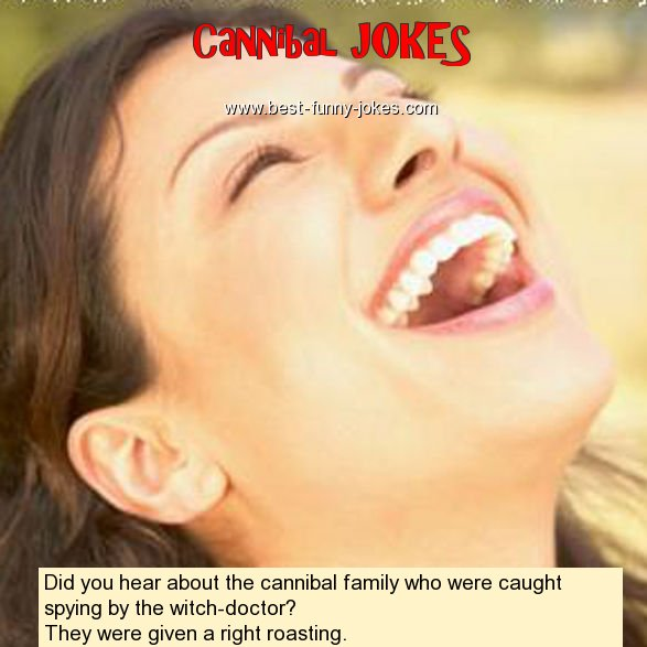 Did you hear about the canniba