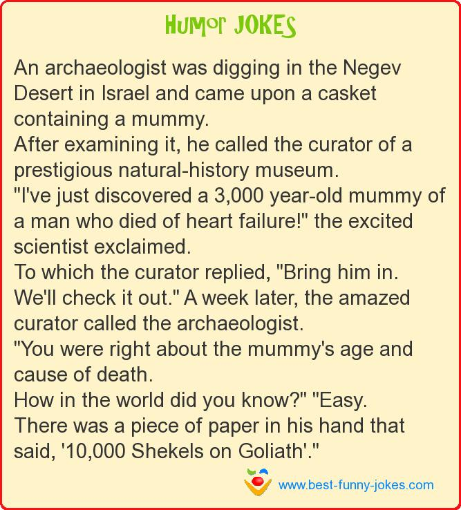 An archaeologist was digging i