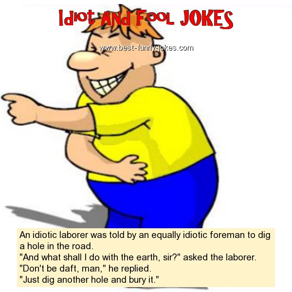 An idiotic laborer was told by