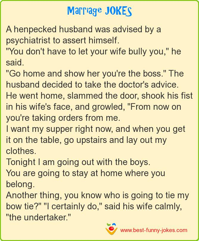 A henpecked husband was advise