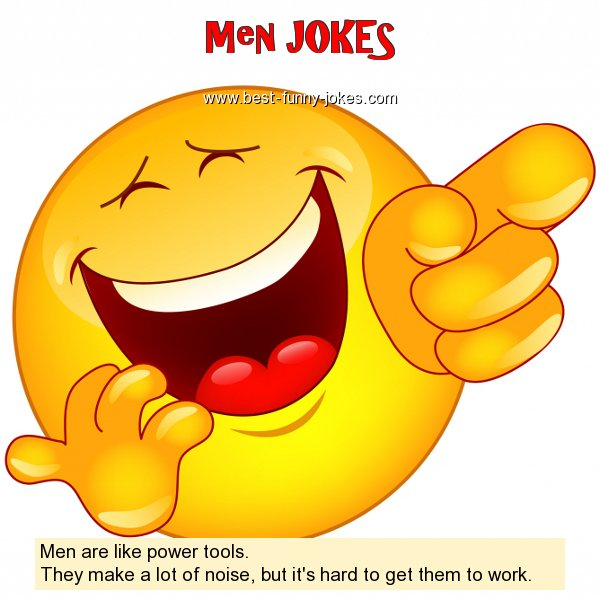 Men are like power tools. T
