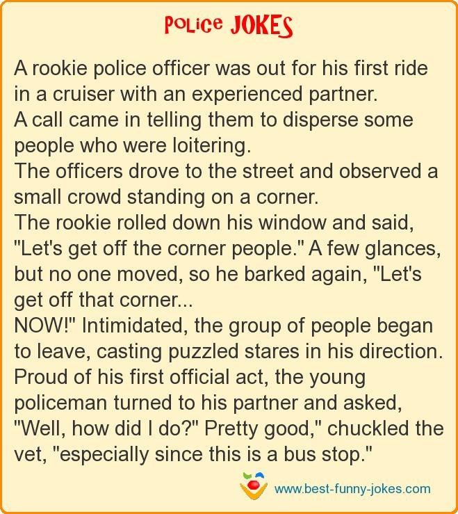 A rookie police officer was ou